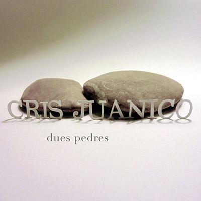 """Cris Juanico - """"Dues pedres"""""""